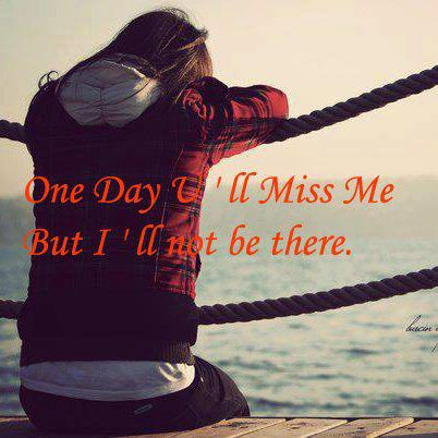 Life move fast, time will tell you how much i love you but that time i'll not be there