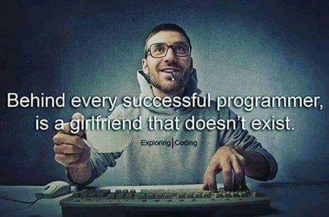 Behind every Programmer there is girlfriend who does not exist