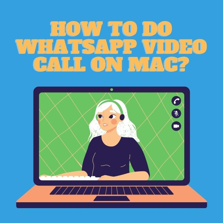 How To Do WhatsApp Video Call On Mac?