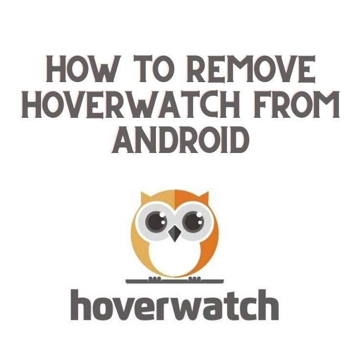 How To Remove HoverWatch From Android