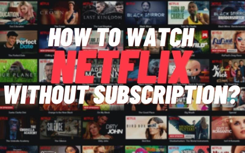 How To Watch Netflix Without Subscription?