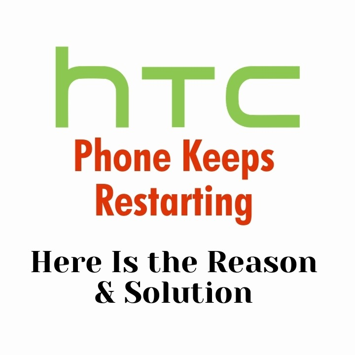 htc Phone Keeps Restarting Here Is the Reason & Solution